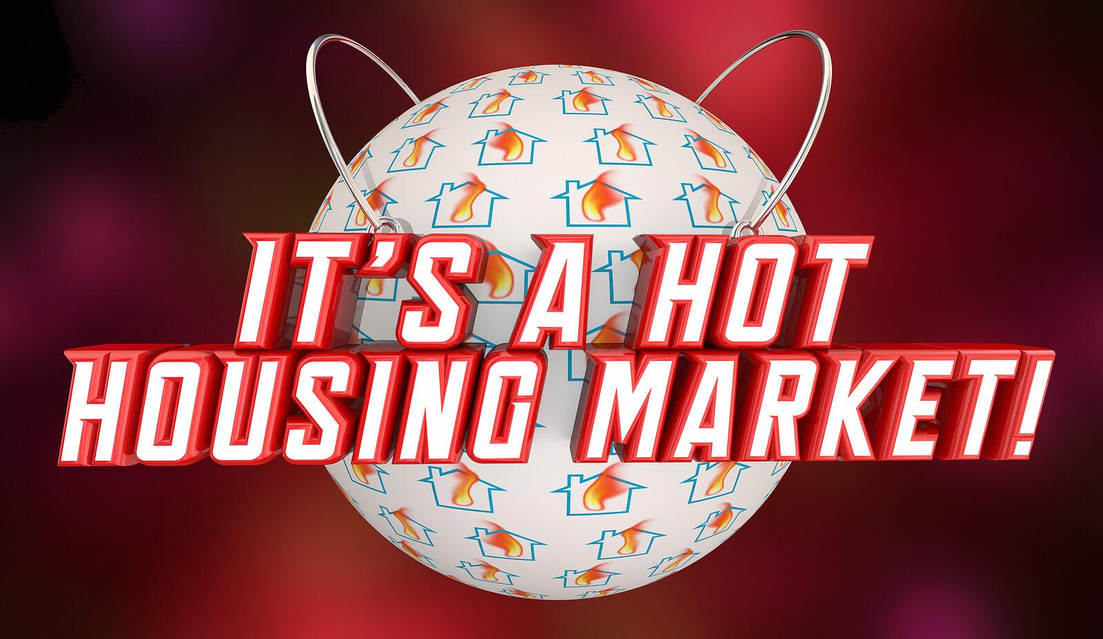 It's a hot housing Market